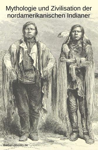 Mythologie und Zivilisation Indianer