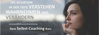 """Titelbild des Selbstcoaching-Kurses: """"Die Situation in der Tiefe verstehen, wahrnehmen und verändern."""""""