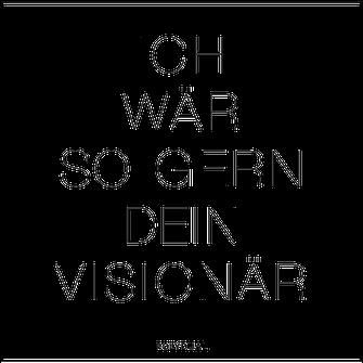 Zitat, Typografie, Ich wär so gern dein Visionär.