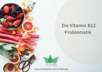 Die Vitamin B12 Problematik