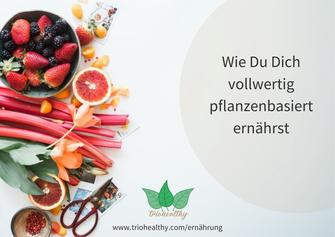 Wie Du Dich vollwertig pflanzenbasiert ernährst