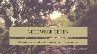 Neue Wege gehen. Blogartikel von Martina M. Schuster, Life & Business Coaching