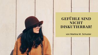 Gefühle sind nicht diskutierbar. Martina M. Schuster, Life & Business Coaching Ausbildung