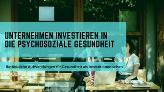 Unternehmen investieren in die psychosoziale Gesundheit. von Martina M. Schuster