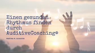 Wie AuditiveCoaching© - Coaching mit Musik, Klang und Gesang - in einen gesunden Rhyhtmus hilft. Bogartikel von Martina M. Schuster, ConAquila Akademie. Bildquelle: Canva Pro
