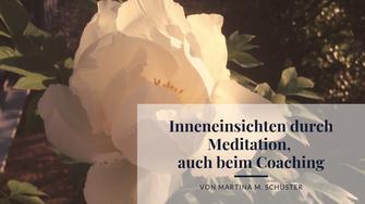 Inneneinsichten durch Meditation. Martina M. Schuster, Coaching-Akademie ConAquila GmbH, Business und Life Coaching Ausbildungen.