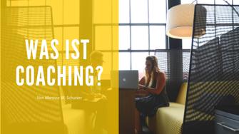 Was ist Coaching? Eine Definition. Von Martina M. Schuster