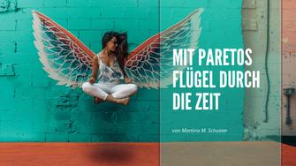 Mit Paretos Flügel durch die Zeit. Von Martina M. Schuster
