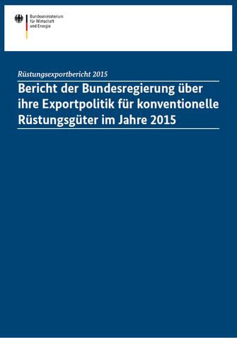 Bild: Bericht der Bundesregierung über ihre Exportpolitik für konventionelle Rüstungsgüter im Jahre 2015
