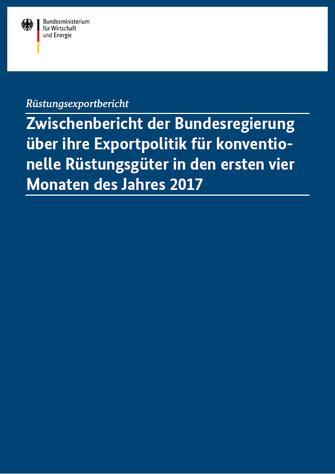Bild: Zwischenbericht der Bundesregierung über ihre Exportpolitik für konventio- nelle Rüstungsgüter in den ersten vier Monaten des Jahres 2017