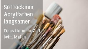 So trocknen Acrylfarben langsamer - Tipps für mehr Zeit beim Malen