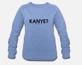 """""""KANYE?"""" SWEATER OR HOODIE 65€"""
