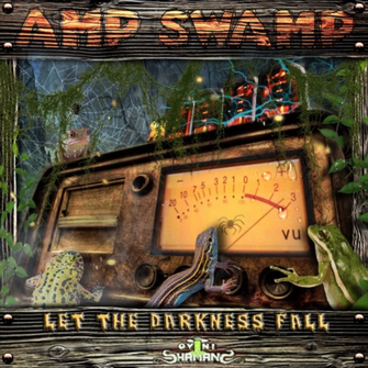 AMP SWAMP - LET THE DARKNESS FALL
