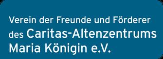 Verein der Freunde und Fördererdes Caritas-Altenzentrums Maria Königin e.V.