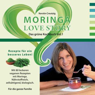 Moringa Love Story. Das grüne Kochbuch Vol. 1