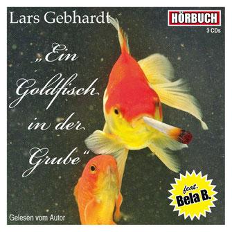 Lars Gebhardt - Ein Goldfisch in der Grube - Hörbuch (3 CDs)