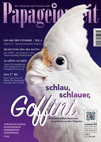 Cover Papageienzeit 24 ein Goffinkakadu und es geht um ihre Intelligenz, die Rettung von Ara Matto, das ABC der Vitamine und Zimmerpflanzen für Vögel und ein interview mit Patricio Do Nascimento