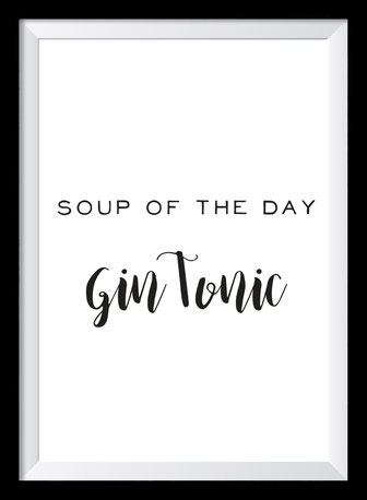 Typografie Poster Lifestyle, soup of the day gin tonic