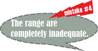 Mistake no. 4: The range are completely inadequate.