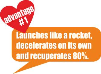 advantage no. 1: launches like a rocket, decelerates on its own and recuperates 80%.