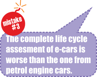 Mistake no.3: The complete life cycle assesment of e-cars is worse than the one from petrom engine cars.