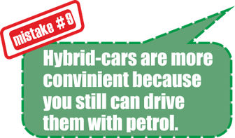 Mistake no. 9: Hybrid-cars are more convinient because you still can drive them with petrol.