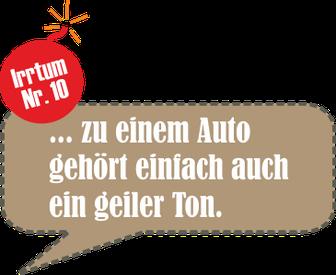 Irrtum Nr. 10: ... zu einem Auto gehört einfach auch ein geiler Ton.