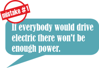 Mistake no. 1: If everybody would drive electric there won't be enough power.