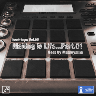 making is Life...Vol.01 / beat tape Vol.01 - beat by Matsuyama