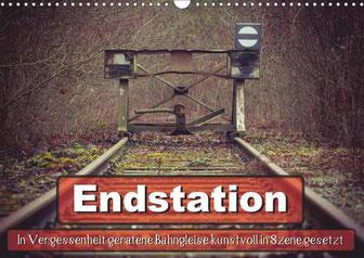 """Auch als Kalender """"Endstation - In Vergessenheit geratene Bahngleise"""" (Mit einem Klick aufs Bild zum Shop)"""