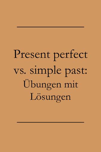 Englisch lernen und üben: Übung simple past und present perfect.