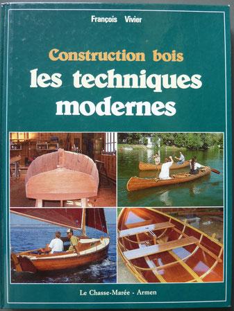 VIVIER, Construction bois - les techniques modernes, Chasse-Marée Armen, 1996 (la Bibli du Canoe)