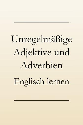Englisch lernen Grammatik: Ausnahmen und Sonderfälle - unregelmäßige Adjektive und Adverbien. #englischlernen #englischgrammatik
