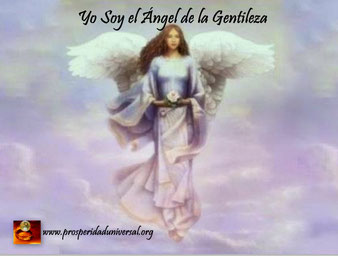 ÁNGELES DE LUZ DIVINA- YO SOY EL ÁNGEL DE LA GENTILEZA - PROSPERIDAD UNIVERSAL - www.prosperidaduniversal.org