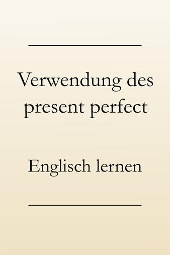 Englische Zeitformen lernen: Present perfect - Verwendung und Signalwörter.