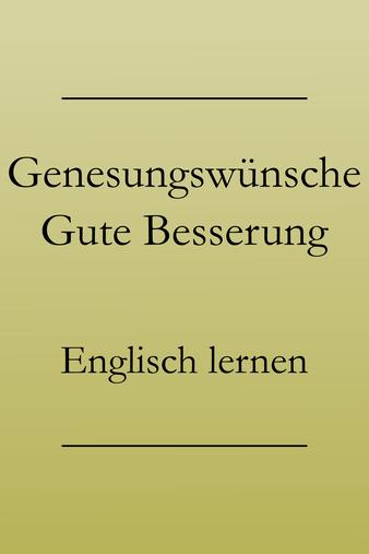 Englisch lernen Vokabeln: Genesungswünsche, gute Besserung, auf Englisch.