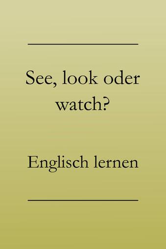 Englisch für Anfänger: see, look, watch - Bedeutungsunterschiede