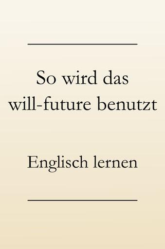 Englische Zeitformen lernen: Zukunft, will-future, die richtige Verwendung