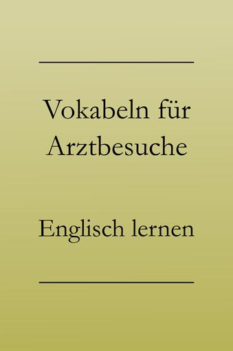 Englisch Vokabeln: Arztbesuch, Beschwerden, Anweisungen.