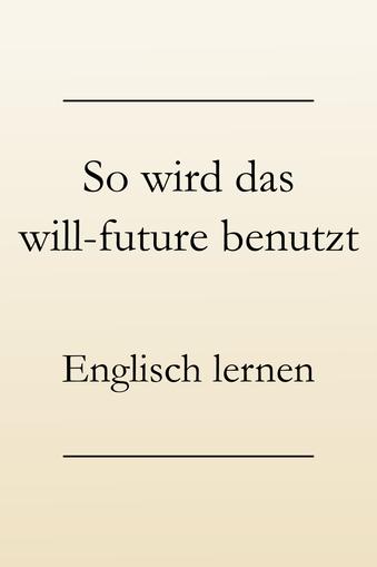 Englische Zeitformen lernen: Zukunft, das will-future. Die richtige Verwendung.