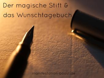 Der magische Stift und das Wunschtagebuch (Manifestations-Technik)