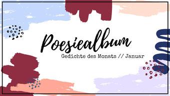 Postvorschlag 1: Poesiealbum. Das Gedicht des Monats Januar