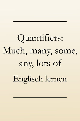 Mengenangaben auf Englisch: Quantifiers. Much, many, some, any, plenty of, a lot of. Englisch lernen.