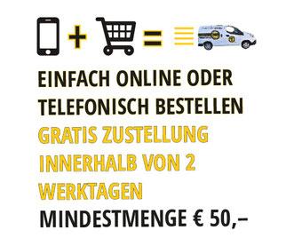 Einfach online oder telefonisch bestellen, gratis Zustellung innerhalb von 24 Stunden, Mindestmenge 25 Euro