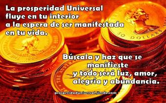 PROSPERIDAD ILIMITADA - La Prosperidad Universal fluye en tu interior a la espera de ser manifestada en tu vida.