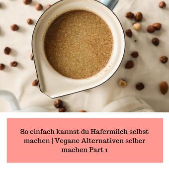 Postvorschlag 1: So einfach kannst du Hafermilch selbst machen | Vegane Alternativen selber machen Part 1