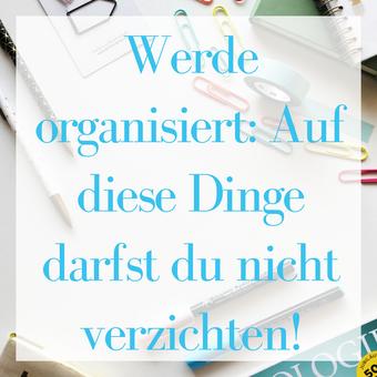 Titelbild: Werde organisiert: Auf diese Dinge darfst du nicht verzichten!