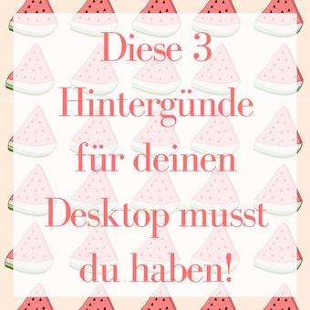 Postvorschlag 1: Diese 3 Hintergründe für deinen Desktop musst du haben!
