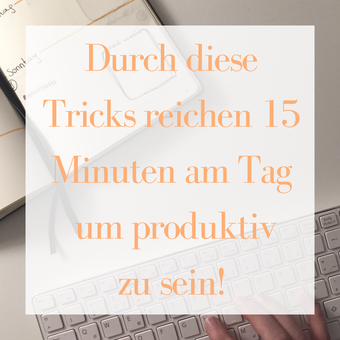 Postvorschlag 2: Durch diese Tricks reichen 15 Minuten am Tag um produktiv zu sein.