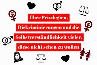 Postvorschlag 1: Über Privilegien, Diskriminierungen und die Selbstverständlichkeit vieler, diese nicht sehen zu wollen